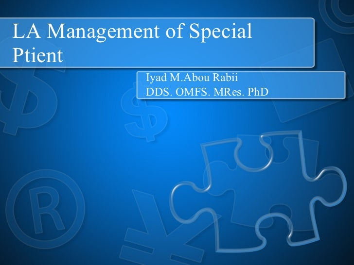 LA Management of Special Ptient Iyad M.Abou Rabii DDS. OMFS. MRes. PhD