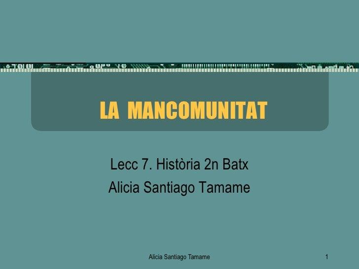 LA MANCOMUNITATLecc 7. Història 2n BatxAlicia Santiago Tamame      Alicia Santiago Tamame   1
