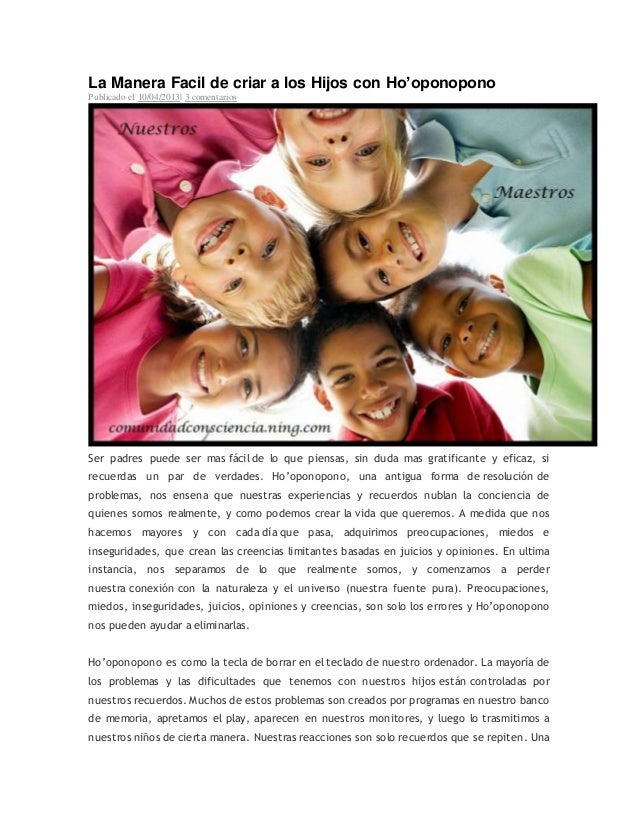 La Manera Facil de criar a los Hijos con Ho'oponopono Publicado el 10/04/2013  3 comentarios Ser padres puede ser mas fáci...