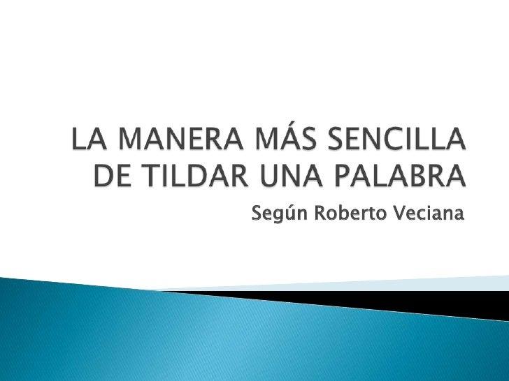 LA MANERA MÁS SENCILLA DE TILDAR UNA PALABRA<br />Según Roberto Veciana<br />