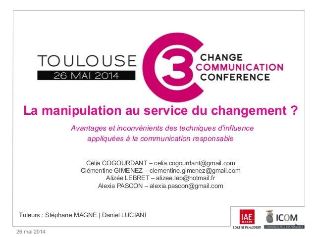 26 mai 2014 La manipulation au service du changement ? Avantages et inconvénients des techniques d'influence appliquées à ...