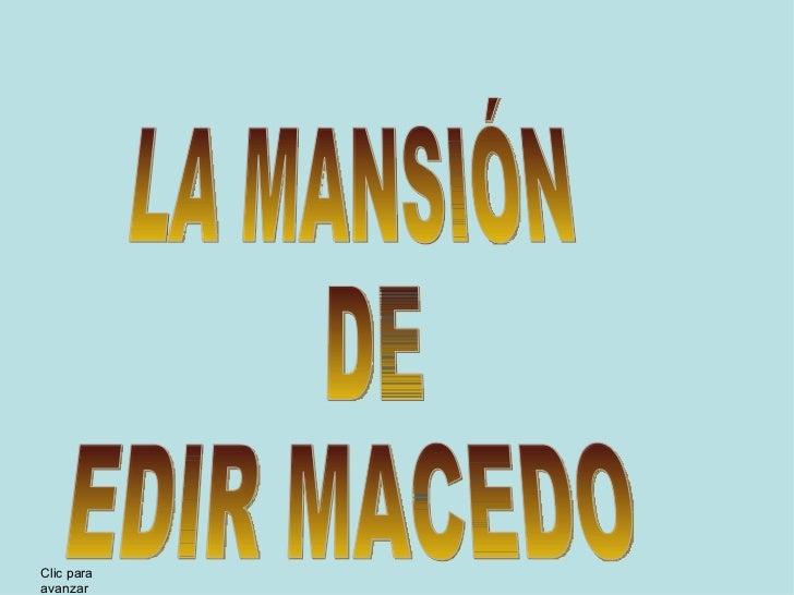 LA MANSIÓN DE EDIR MACEDO Clic para avanzar