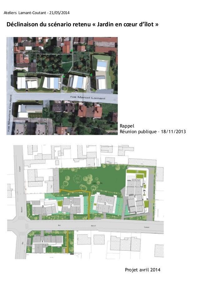 Ateliers Lamant-Coutant - 21/05/2014  Déclinaison du scénario retenu « Jardin en coeur d'îlot »  Rappel  Réunion publique ...