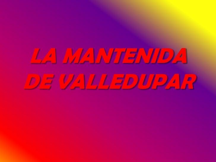 LA MANTENIDA DE VALLEDUPAR<br />