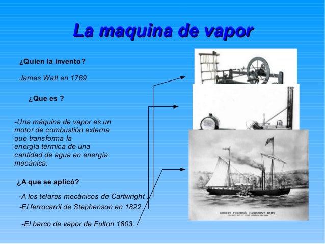 LLaa mmaaqquuiinnaa ddee vvaappoorr  ¿Quien la invento?  James Watt en 1769  ¿Que es ?  -Una máquina de vapor es un  motor...