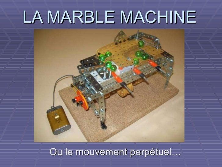 LA MARBLE MACHINE Ou le mouvement perpétuel…