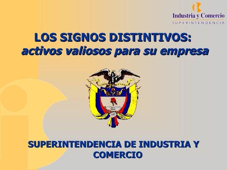 LOS SIGNOS DISTINTIVOS:  activos valiosos para su empresa <ul><li>SUPERINTENDENCIA DE INDUSTRIA Y COMERCIO </li></ul>