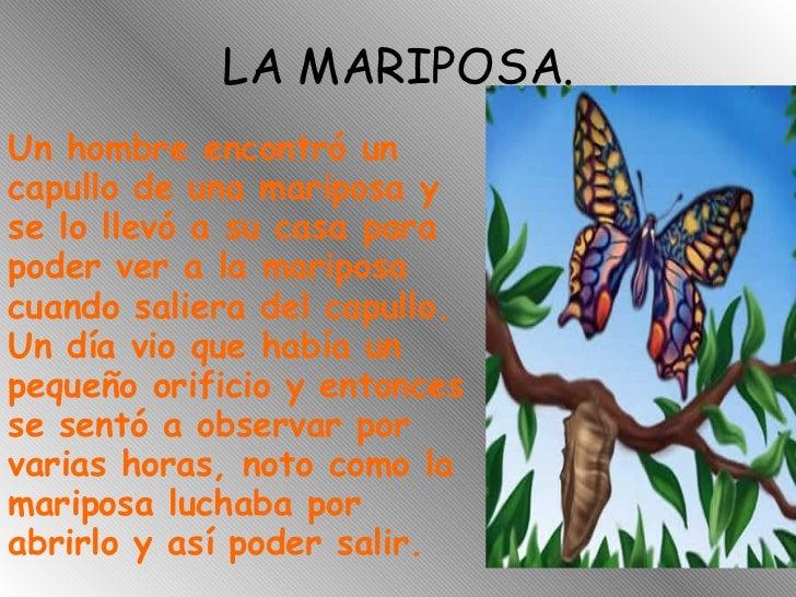 LA MARIPOSA. Un hombre encontró un capullo de una mariposa y se lo llevó a su casa para poder ver a la mariposa cuando sal...