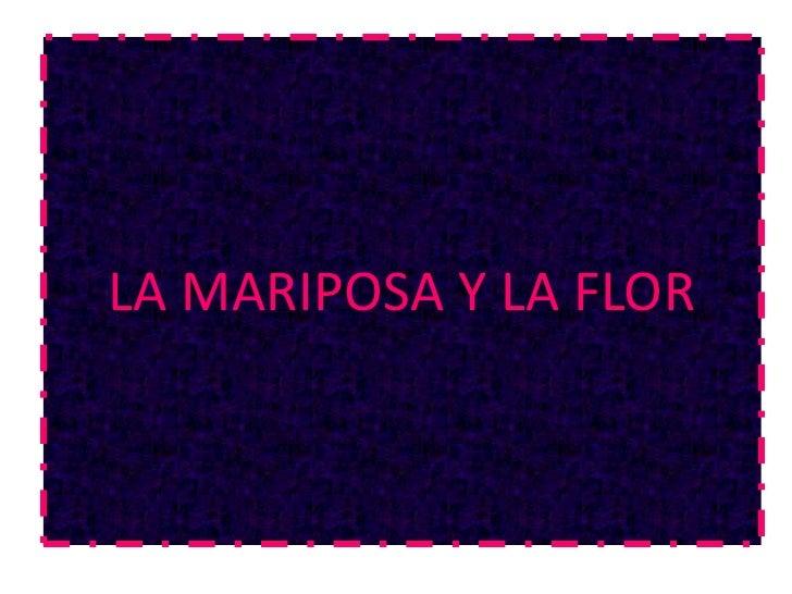 LA MARIPOSA Y LA FLOR<br />