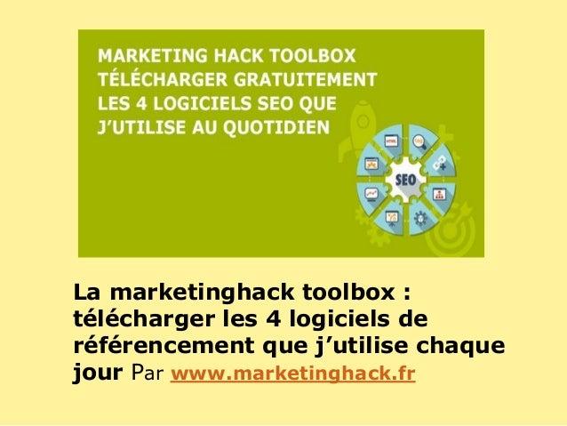 La marketinghack toolbox : télécharger les 4 logiciels de référencement que j'utilise chaque jour Par www.marketinghack.fr