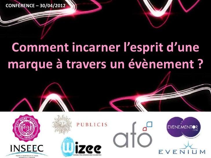 CONFÉRENCE – 30/04/2012Comment incarner l'esprit d'unemarque à travers un évènement ?
