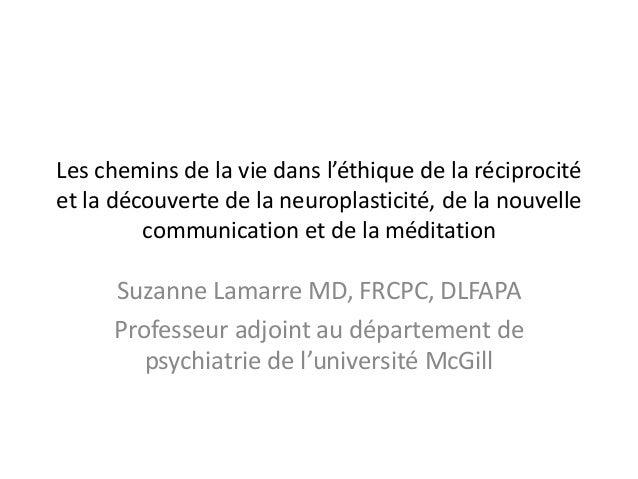 Les chemins de la vie dans l'éthique de la réciprocité  et la découverte de la neuroplasticité, de la nouvelle  communicat...