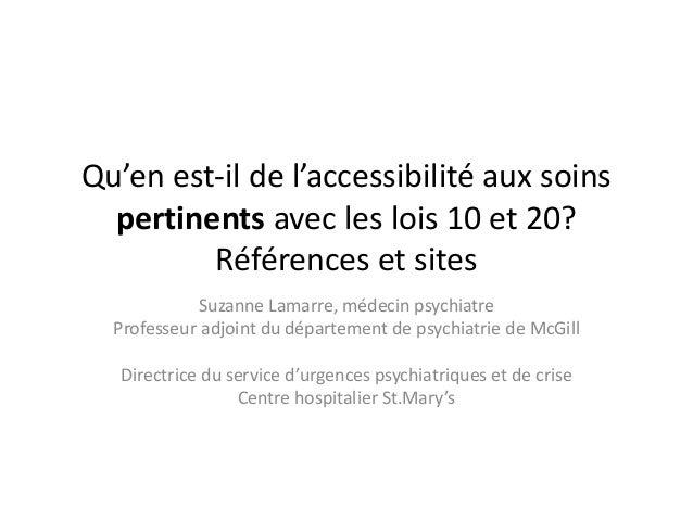 Qu'en est-il de l'accessibilité aux soins pertinents avec les lois 10 et 20? Références et sites Suzanne Lamarre, médecin ...