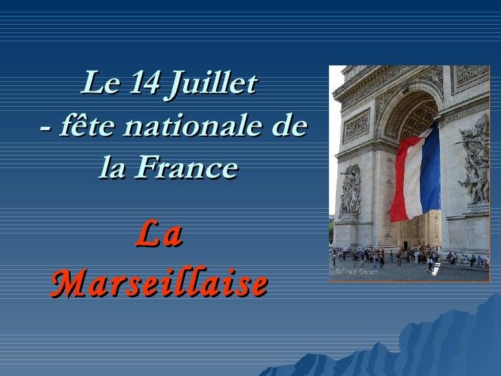 Le 14 Juillet- fête nationale de     la France    LaMarseillaise