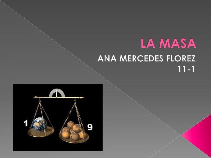 LA MASA<br />ANA MERCEDES FLOREZ <br />11-1<br />
