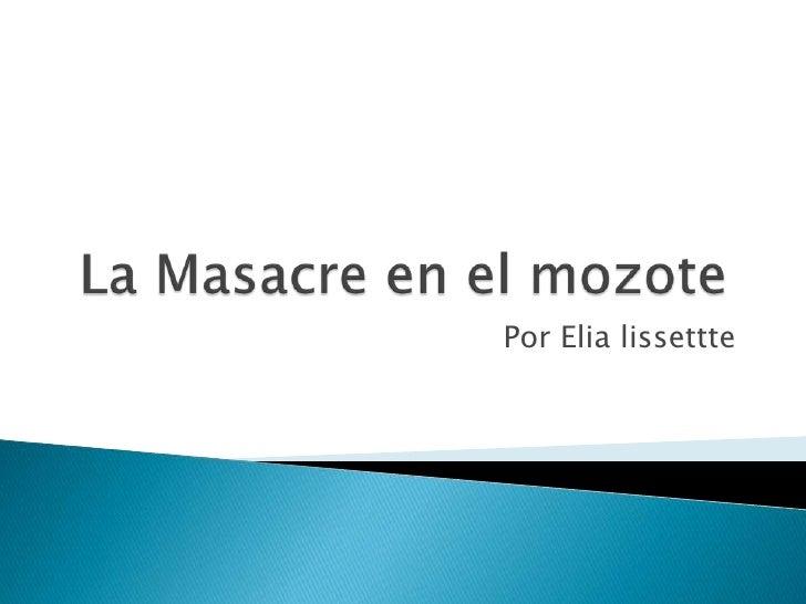 La Masacreen el mozote<br />Por Elia lissettte<br />