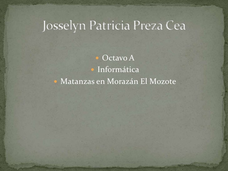 Octavo A<br />Informática<br />Matanzas en Morazán El Mozote<br />Josselyn Patricia Preza Cea<br />