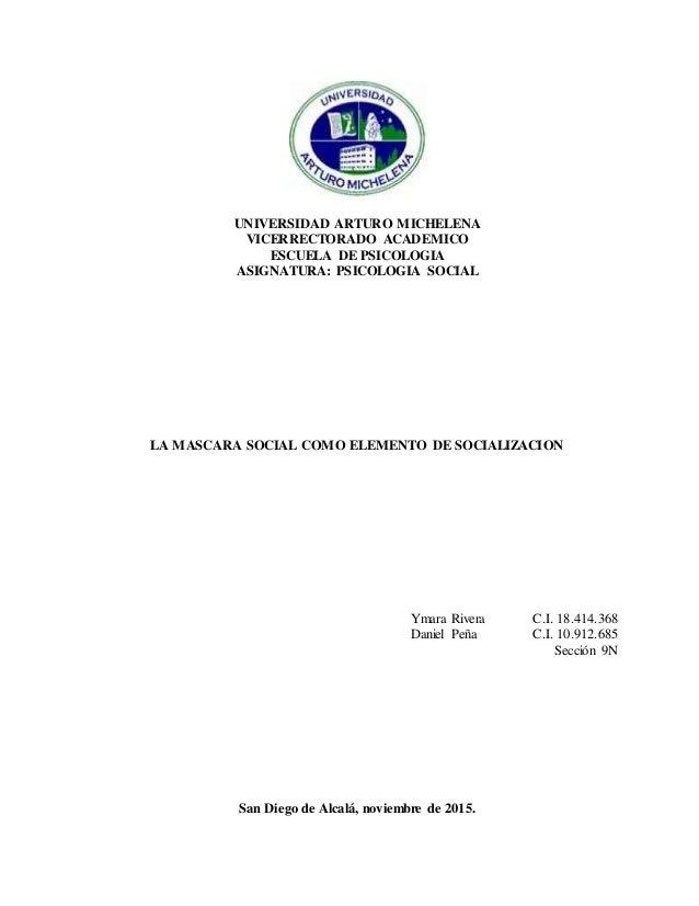 UNIVERSIDAD ARTURO MICHELENA VICERRECTORADO ACADEMICO ESCUELA DE PSICOLOGIA ASIGNATURA: PSICOLOGIA SOCIAL LA MASCARA SOCIA...