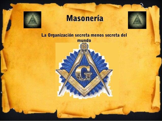 MasoneríaLa Organización secreta menos secreta del                 mundo