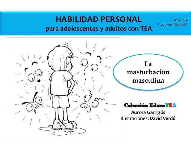 La masturbación masculina Cuaderno 2 Grado de dificultad 1 HABILIDAD PERSONAL para adolescentes y adultos con TEA Aurora G...