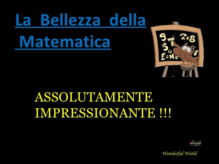 La  Bellezza  della Matematica Wonderful World ASSOLUTAMENTE IMPRESSIONANTE !!!