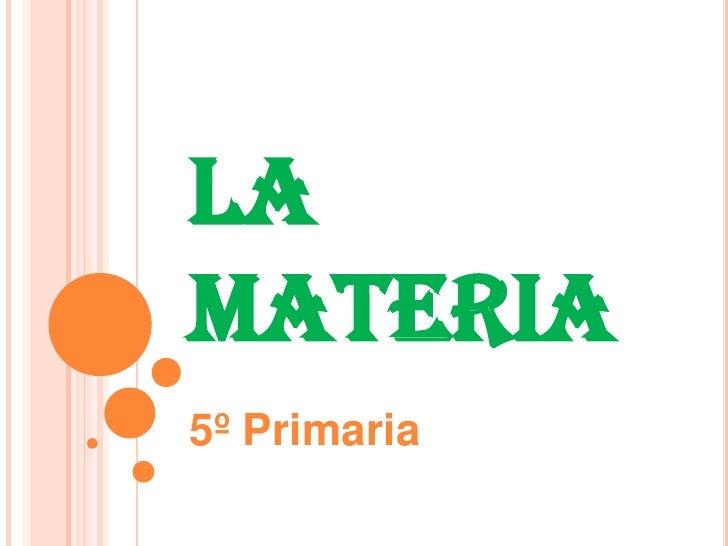 LA MATERIA<br />5º Primaria<br />