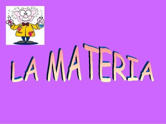 La materia è tutto ciò che ha massa e occupa uno spazio. Una porzione limitata di materia è detta corpo.