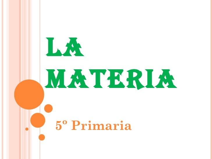 LA MATERIA 5º Primaria