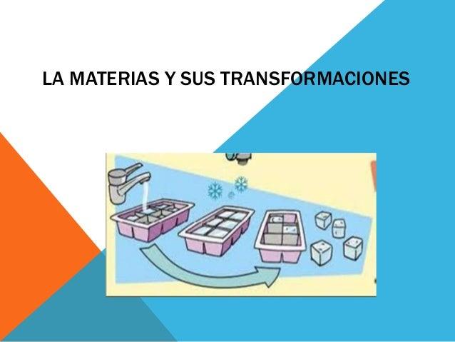 LA MATERIAS Y SUS TRANSFORMACIONES