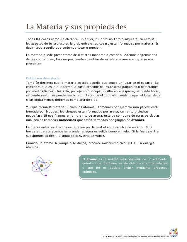 La Materia y sus propiedades – www.educando.edu.do La Materia y sus propiedades Todas las cosas como un elefante, un alfil...