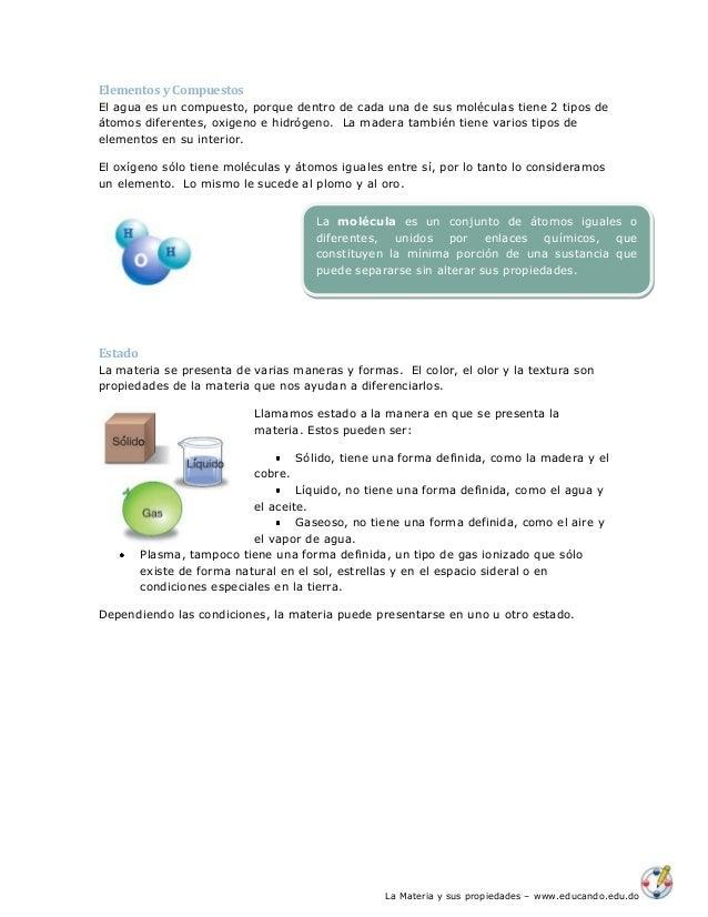 La Materia y sus propiedades – www.educando.edu.do Elementos y Compuestos El agua es un compuesto, porque dentro de cada u...