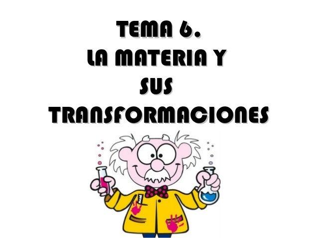 https://es.slideshare.net/santanagarrido/la-materia-y-sus-transformaciones-15432623