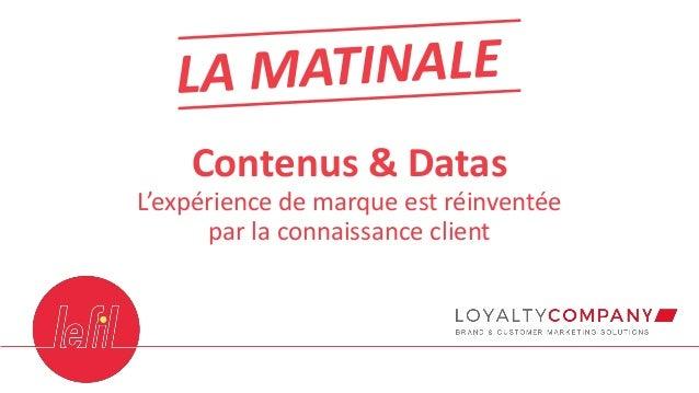 Contenus & Datas L'expérience de marque est réinventée par la connaissance client