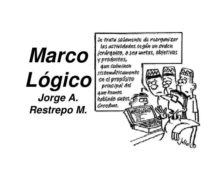 MarcoLógico Jorge A.Restrepo M.