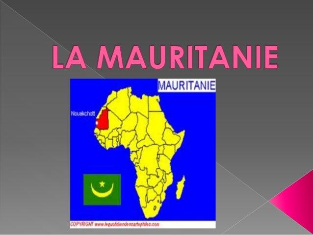  La capitale de la Mauritanie est Nouakchott.  Cet pays limite au nord avec l'Algérie et le Sahara Occidentale, limite a...