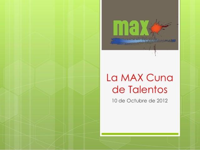 La MAX Cuna de Talentos10 de Octubre de 2012