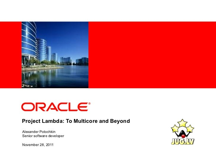 <Insert Picture Here>Project Lambda: To Multicore and BeyondAlexander PotochkinSenior software developerNovember 28, 2011