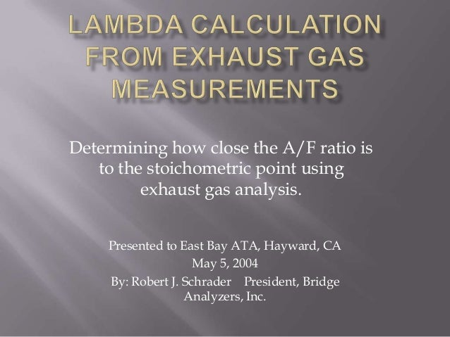 Determining how close the A/F ratio is to the stoichometric point using exhaust gas analysis. Presented to East Bay ATA, H...