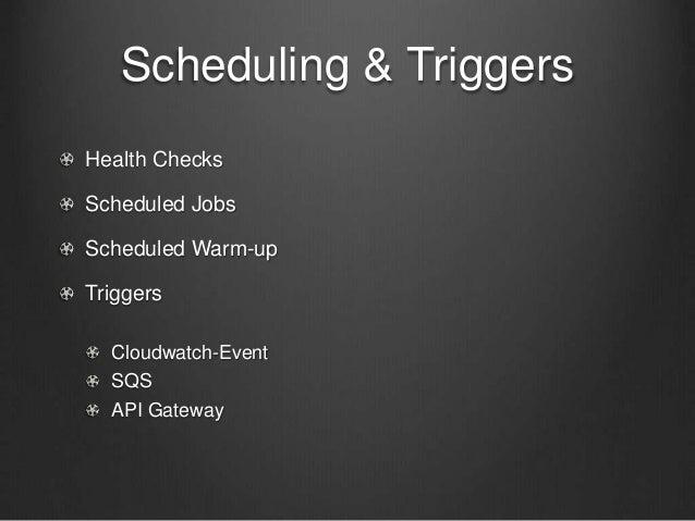 Scheduling & Triggers Health Checks Scheduled Jobs Scheduled Warm-up Triggers Cloudwatch-Event SQS API Gateway