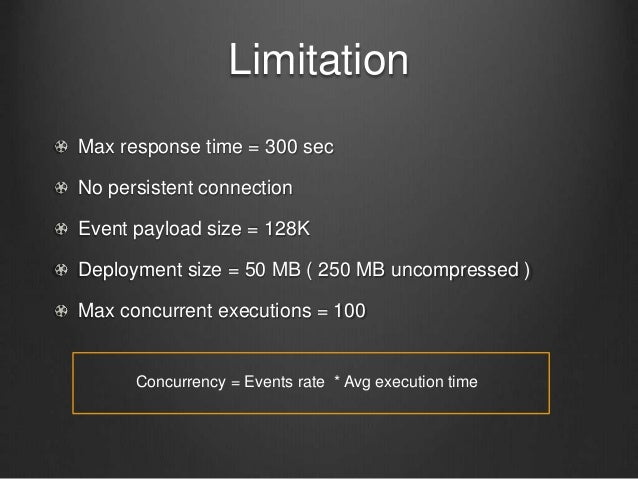 Limitation Max response time = 300 sec No persistent connection Event payload size = 128K Deployment size = 50 MB ( 250 MB...