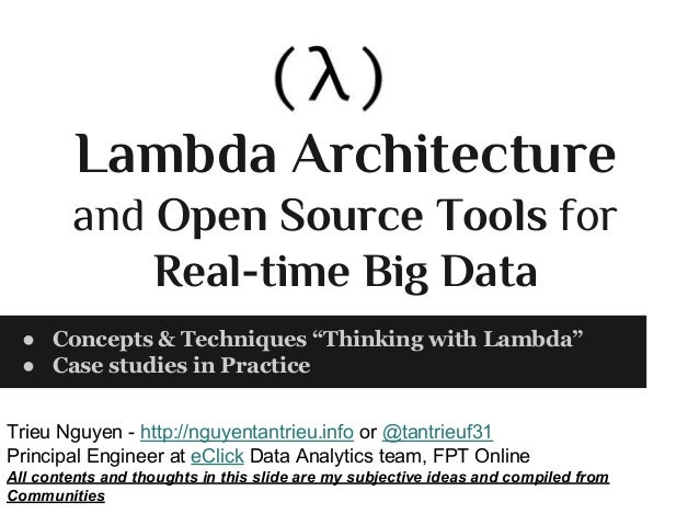"Lambda Architecture and Open Source Tools for Real-time Big Data ● Concepts & Techniques ""Thinking with Lambda"" ● Case stu..."