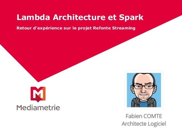 Lambda Architecture et Spark Retour d'expérience sur le projet Refonte Streaming