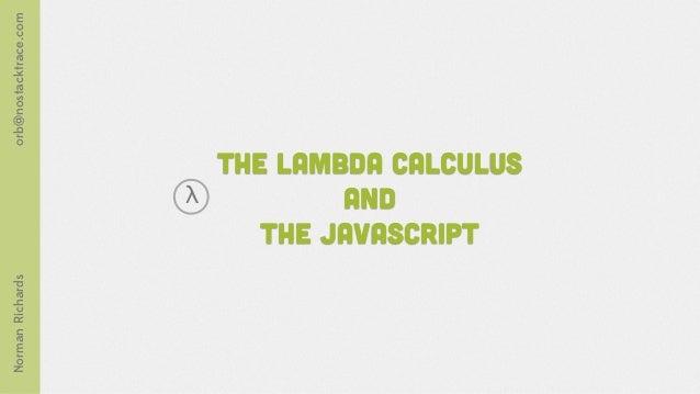 orb@nostacktrace.com                           The Lambda Calculus                       λ           and                  ...