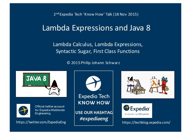 Lambda	   Expressions	   and	   Java	   8	    Lambda	   Calculus,	   Lambda	   Expressions,	    Syntactic	   Sugar,	   Fir...