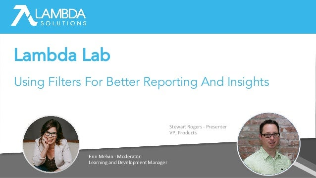 Erin Melvin - Moderator Learning and Development Manager Stewart Rogers - Presenter VP, Products Lambda Lab Using Filters ...