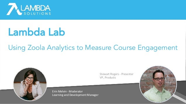 Erin Melvin - Moderator Learning and Development Manager Stewart Rogers - Presenter VP, Products Using Zoola Analytics to ...