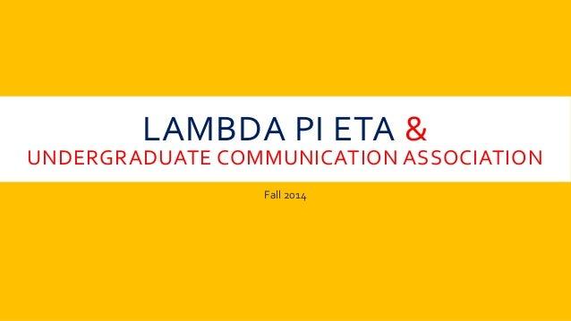 LAMBDA PI ETA &  UNDERGRADUATE COMMUNICATION ASSOCIATION  Fall 2014