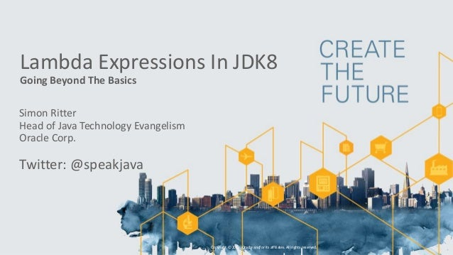 Lambda Expressions In JDK8 Going Beyond The Basics Simon Ritter Head of Java Technology Evangelism Oracle Corp. Twitter: @...