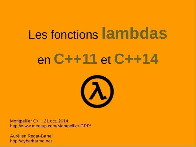 Les fonctions lambdas  en C++11 et C++14  Montpellier C++, 21 oct. 2014  http://www.meetup.com/Montpellier-CPP/  Aurélien ...