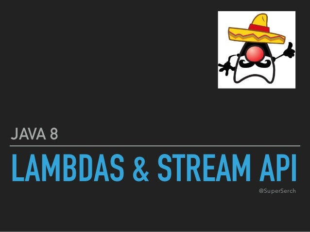 LAMBDAS & STREAM API JAVA 8 @SuperSerch